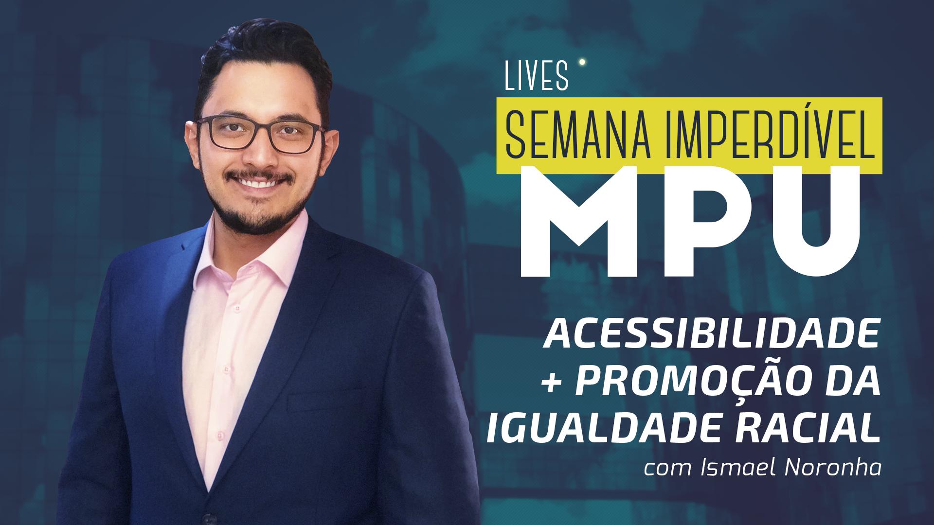 Semana Imperdível MPU - Acessibilidade e Promoção da Igualdade Racial | Prof.Ismael Noronha