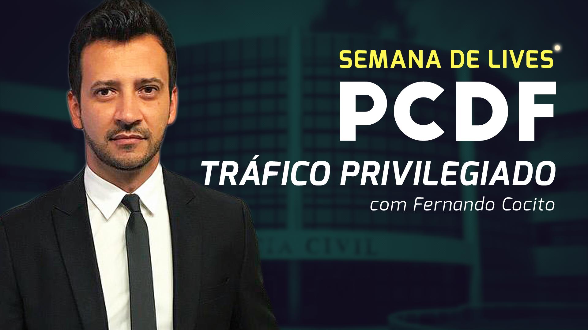 Semana de Lives PCDF - Tráfico Privilegiado