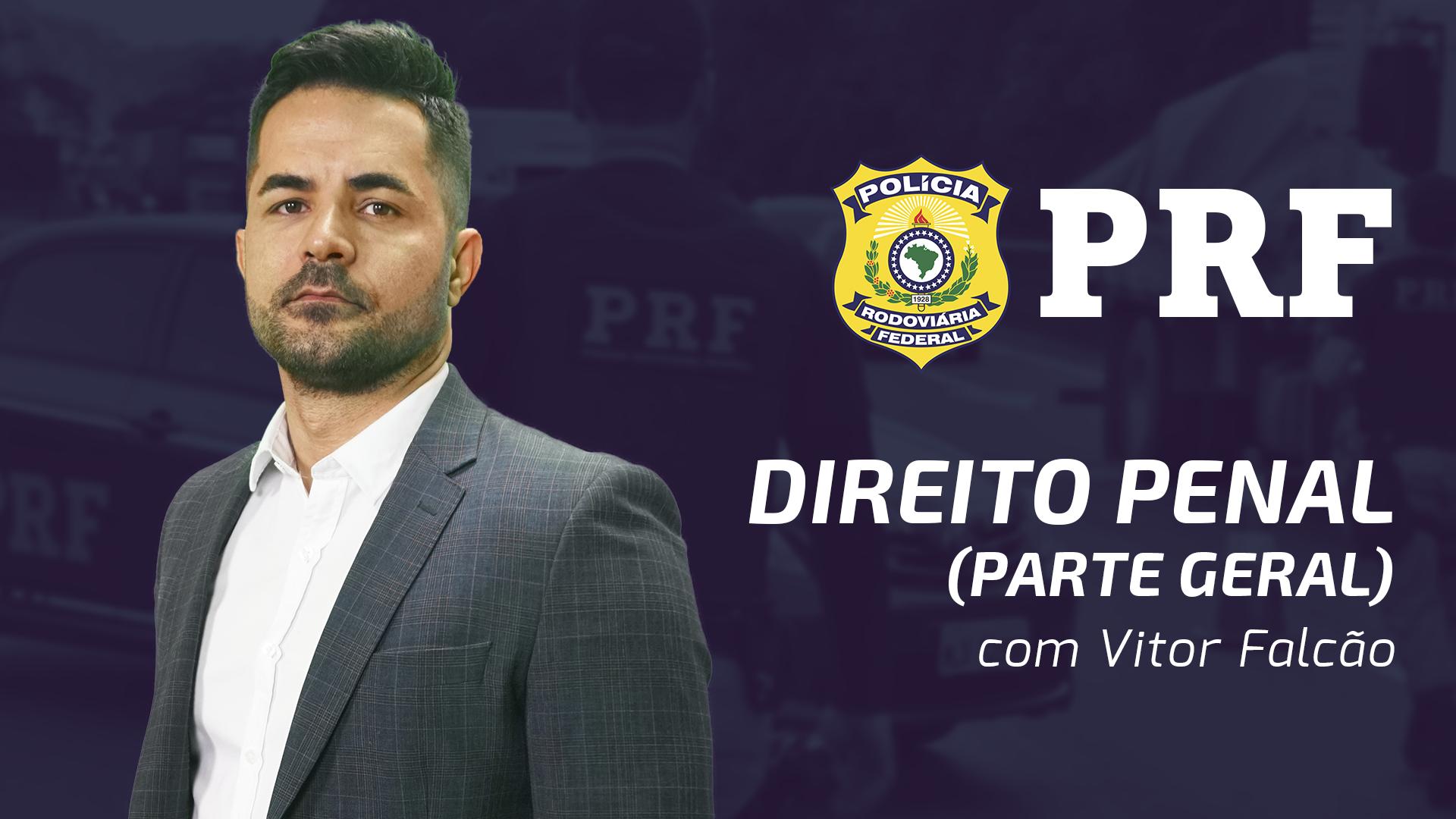 PRF - Direito Penal (Parte Geral) | Vitor Falcão
