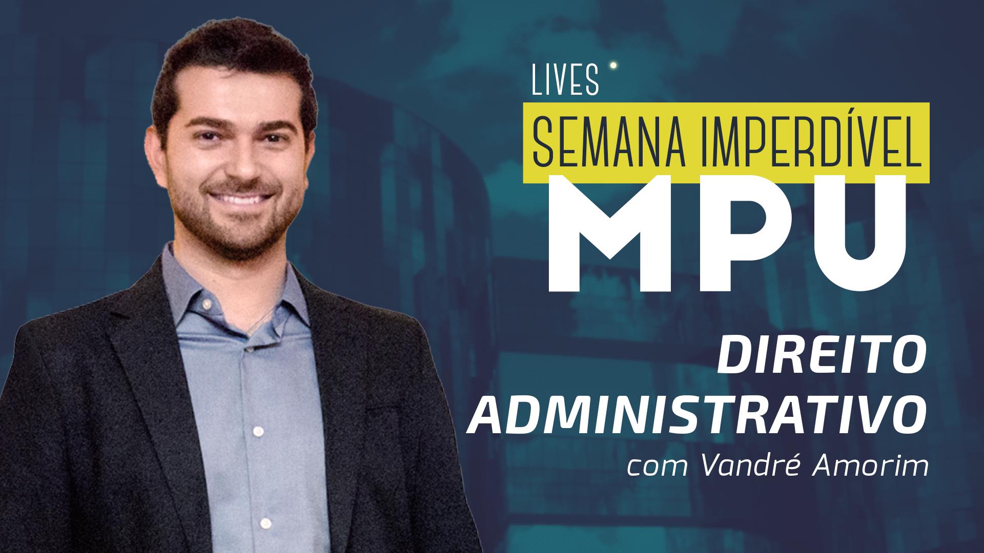 Semana Imperdível MPU - Direito Administrativo | Prof.Vandré Amorim