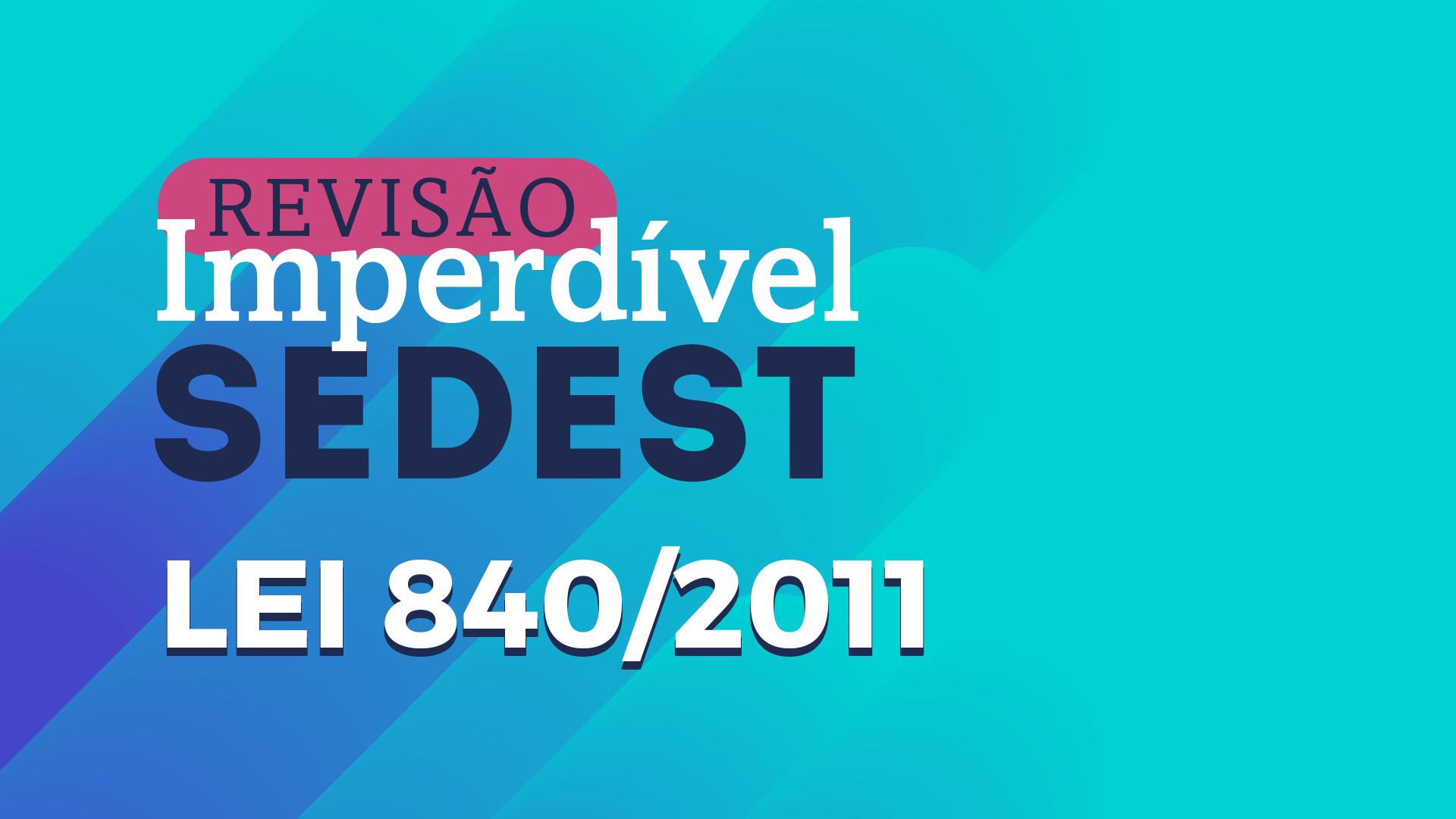Revisão Imperdível Sedest | Lei 840/11 - Ricardo Blanco
