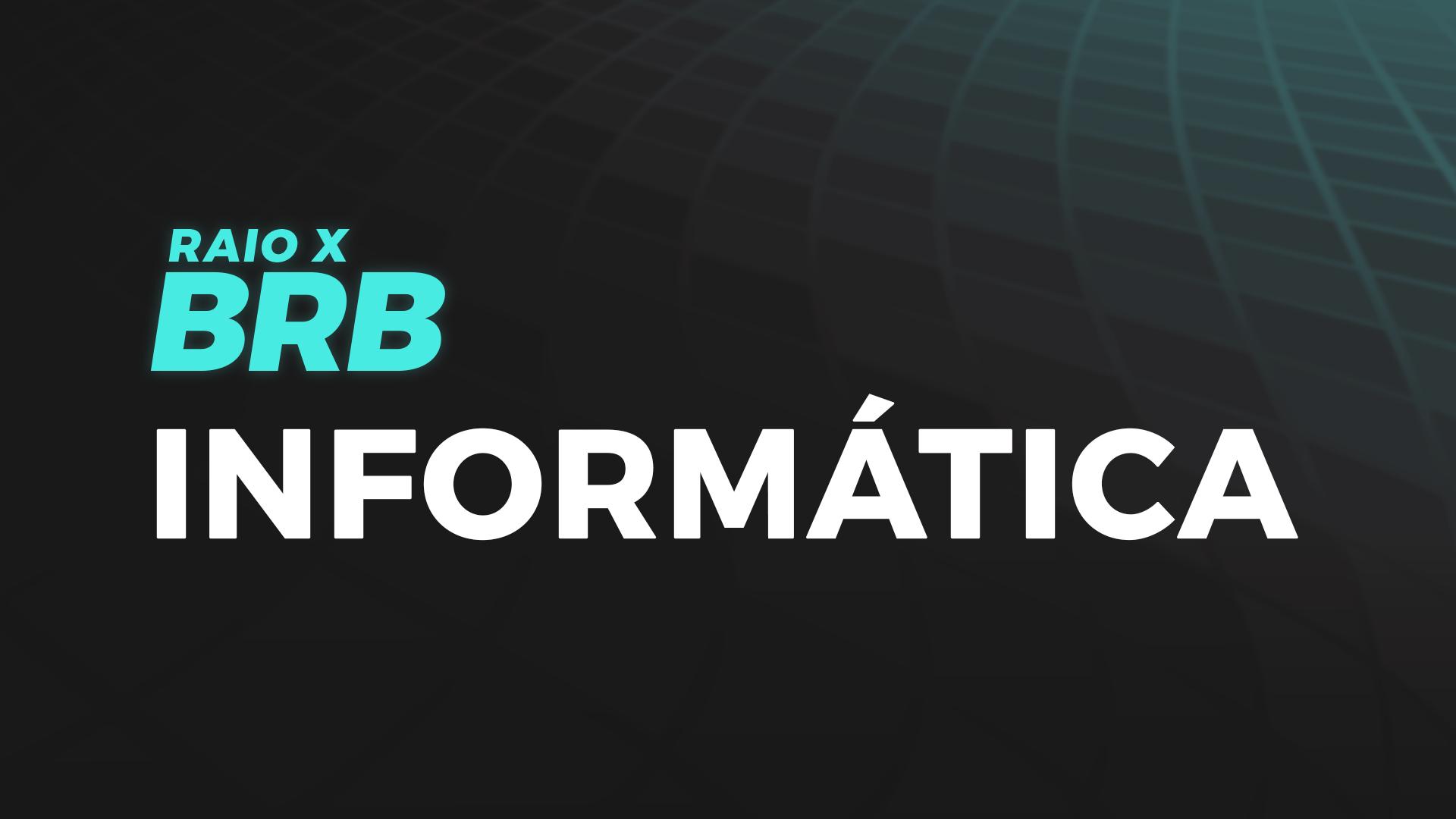 Raio X BRB | Informática com  Deodato Neto