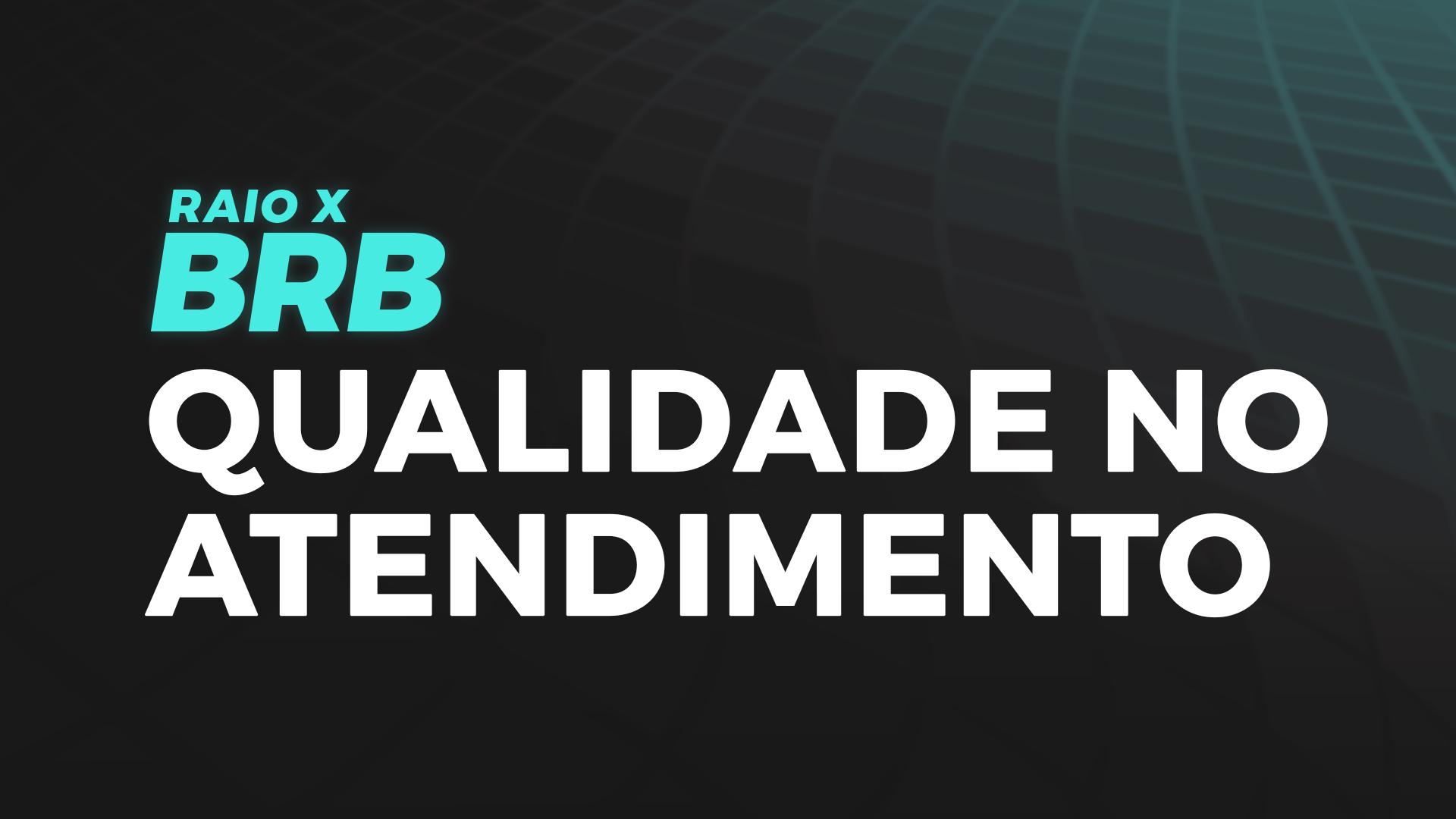 Raio X BRB | Qualidade no Atendimento com Glauber Marinho