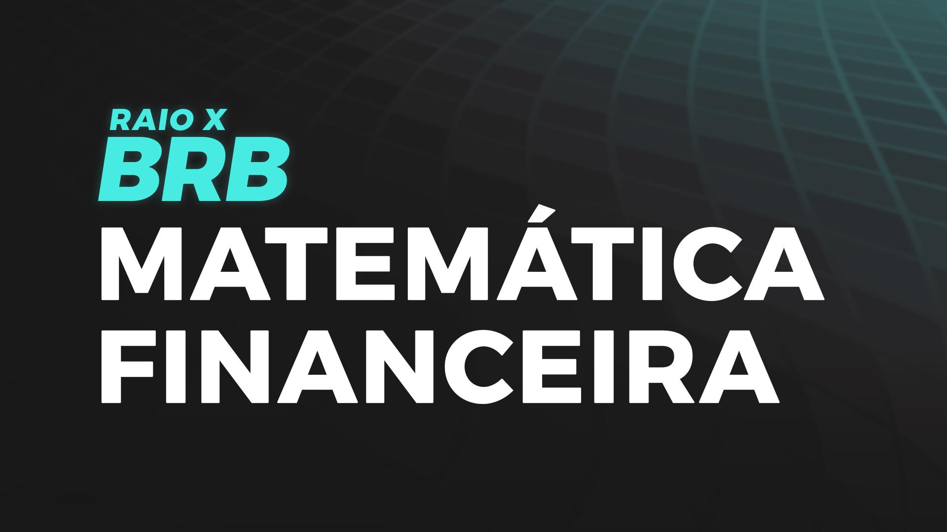 Raio X BRB | Matemática Financeira com José Carlos