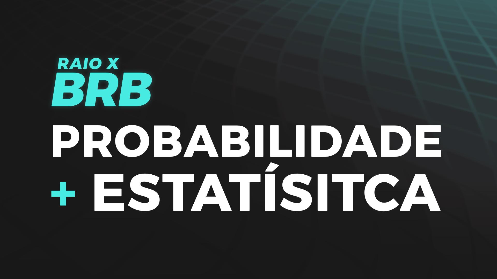 Raio X BRB | Probabilidade + Estatística com Walter Sousa