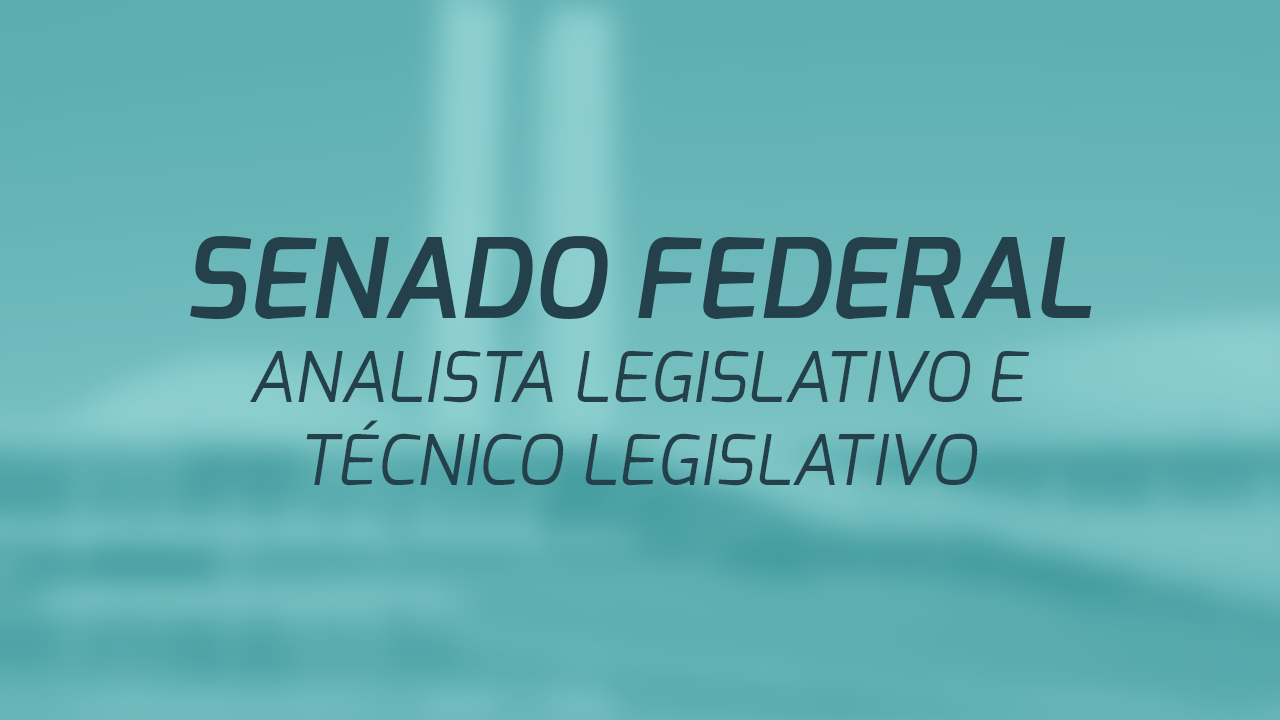 Senado Federal - Analista Legislativo e Técnico Legislativo - Área: Processo Legislativo